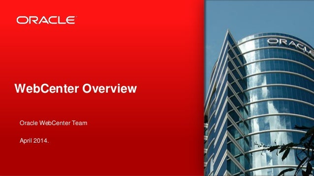 © 2012 Oracle Corporation – Proprietary and Confidential 1 WebCenter Overview Oracle WebCenter Team April 2014.
