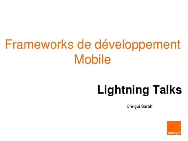 Frameworks de développement Mobile Lightning Talks Chrigui Sarah