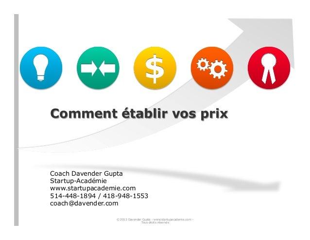 Comment établir vos prix Coach Davender Gupta Startup-Académie www.startupacademie.com 514-448-1894 / 418-948-1553 coach@d...