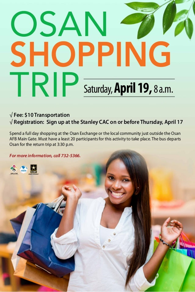 Osan Shopping Trip √ Fee: $10 Transportation √ Registration: Sign up at the Stanley CAC on or before Thursday, April 17 Sp...