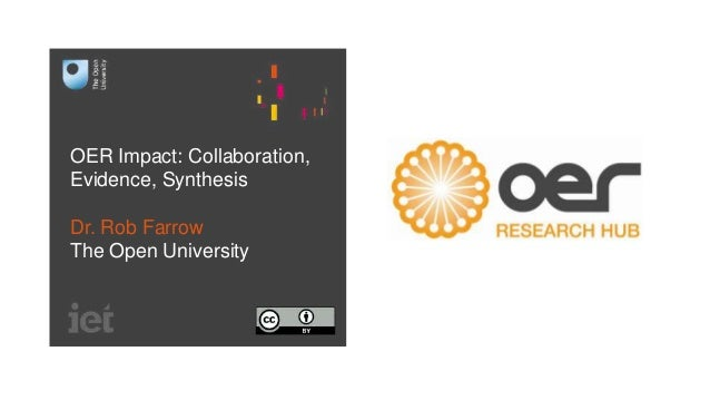 OER Impact: Collaboration, Evidence, Synthesis Dr. Rob Farrow The Open University