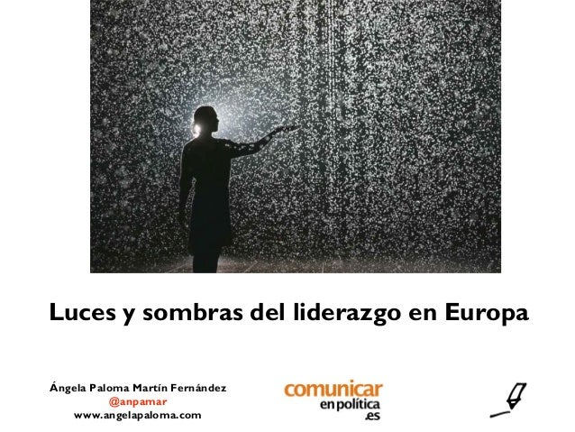 Ángela Paloma Martín Fernández @anpamar www.angelapaloma.com Luces y sombras del liderazgo en Europa