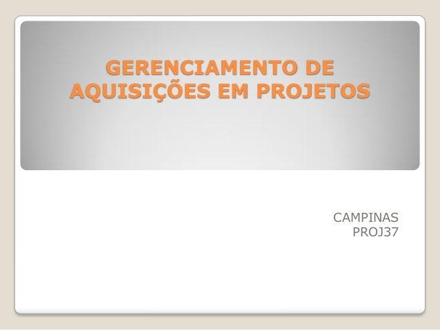 GERENCIAMENTO DE AQUISIÇÕES EM PROJETOS CAMPINAS PROJ37