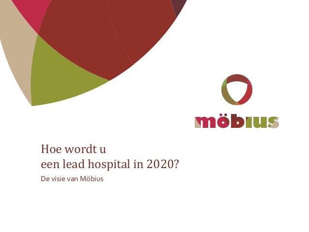 Hoe wordt u een lead hospital in 2020? De visie van Möbius