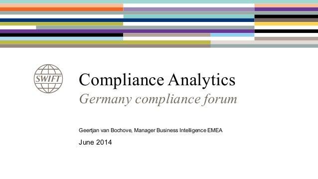 Compliance Analytics Germany compliance forum Geertjan van Bochove, Manager Business Intelligence EMEA June 2014