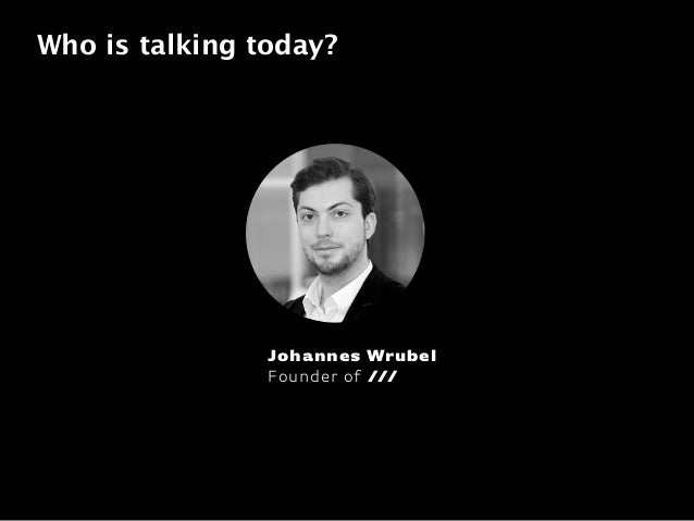 Who is talking today? Johannes Wrubel Founder of ///