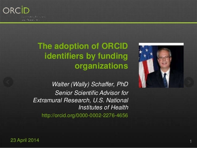 The adoption of ORCID identifiers by funding organizations Walter (Wally) Schaffer, PhD Senior Scientific Advisor for Extr...