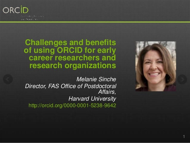 Challenges and benefits of using ORCID for early career researchers and research organizations Melanie Sinche Director, FA...