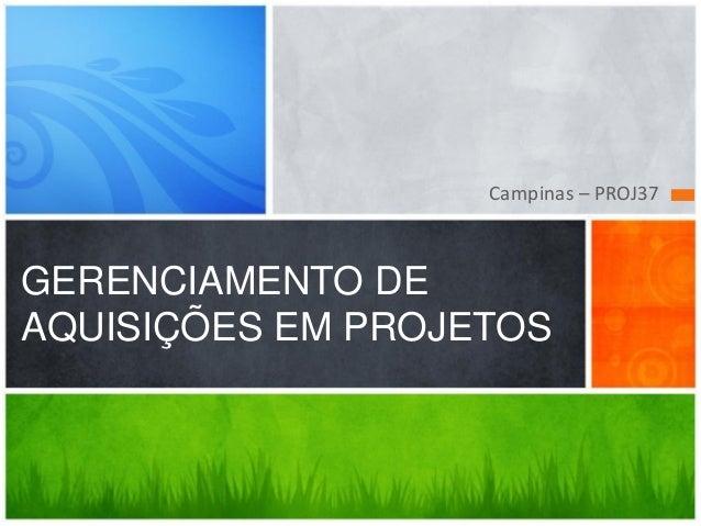 Campinas – PROJ37 GERENCIAMENTO DE AQUISIÇÕES EM PROJETOS