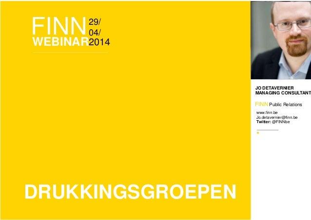 FINN29/ 04/ WEBINAR2014 JO DETAVERNIER MANAGING CONSULTANT FINN Public Relations www.finn.be Jo.detavernier@finn.be Twitte...