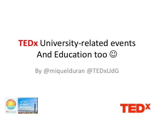 TEDx University-related events And Education too  By @miquelduran @TEDxUdG