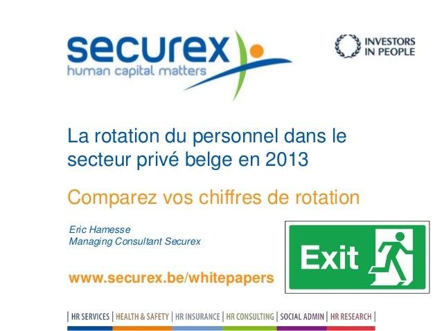 Comparez vos chiffres de rotation La rotation du personnel dans le secteur privé belge en 2013 Eric Hamesse Managing Consu...