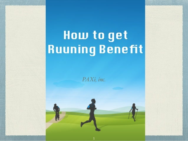 How to get Ruuning Benefit PAXi, inc. 1