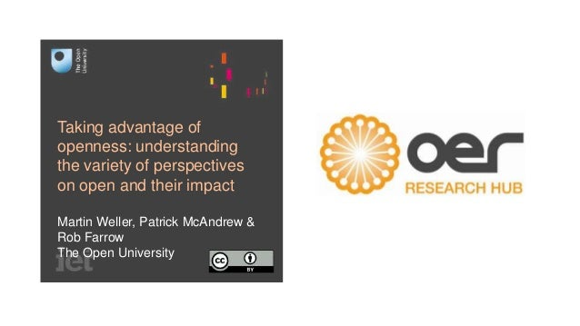 Taking advantage of openness: understanding the variety of perspectives on open and their impact Martin Weller, Patrick Mc...