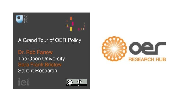 A Grand Tour of OER Policy Dr. Rob Farrow The Open University Sara Frank Bristow Salient Research