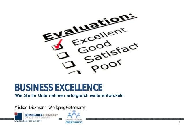 www.gotscharek-company.com Michael Dickmann, Wolfgang Gotscharek 1 BUSINESS EXCELLENCE Wie Sie Ihr Unternehmen erfolgreich...