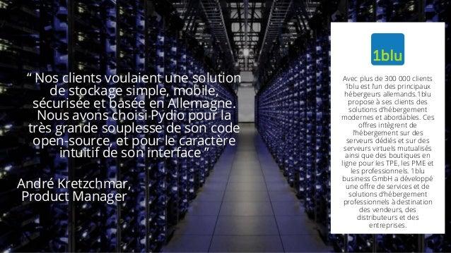 """"""" Nos clients voulaient une solution de stockage simple, mobile, sécurisée et basée en Allemagne. Nous avons choisi Pydio ..."""