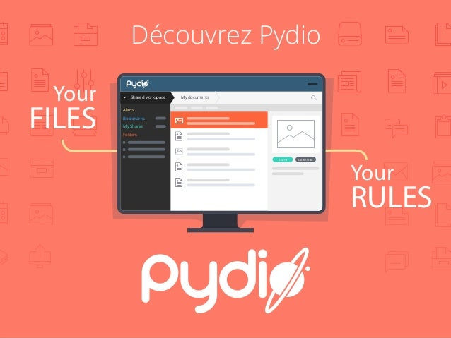 January 2014 Découvrez Pydio Your FILES Your RULES Shared workspace My documents Alerts Bookmarks My Shares Folders Downlo...