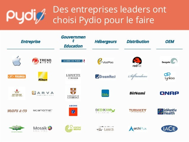 Des entreprises leaders ont choisi Pydio pour le faire Entreprise! Hébergeurs! Distribution! OEM! Gouvernmen t Education!