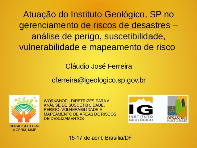 Atuação do Instituto Geológico, SP no gerenciamento de riscos de desastres – análise de perigo, suscetibilidade, vulnerabi...