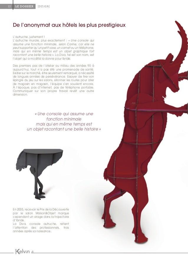L'autruche, justement ! L'autruche murale, plus exactement : « Une console qui assume une fonction minimale, selon Carine,...