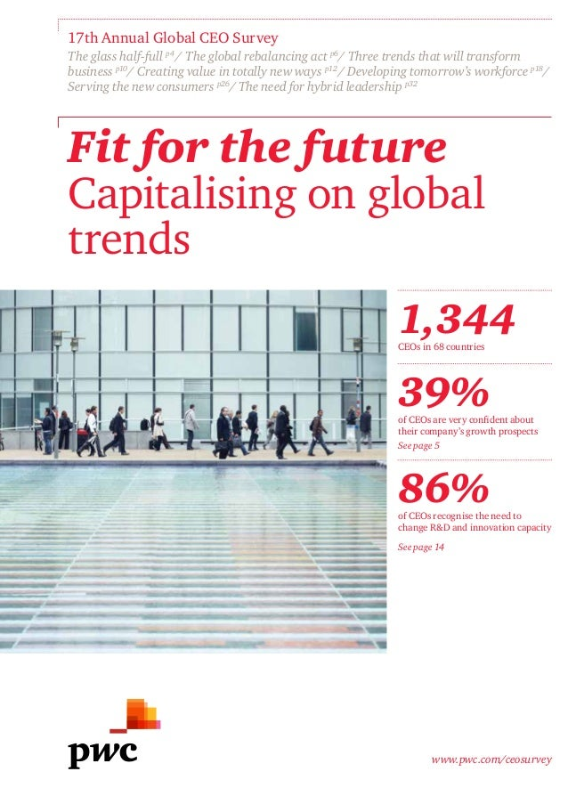 www.pwc.com/ceosurvey Fit for the future Capitalising on global trends 17th Annual Global CEO Survey The glass half-full p...