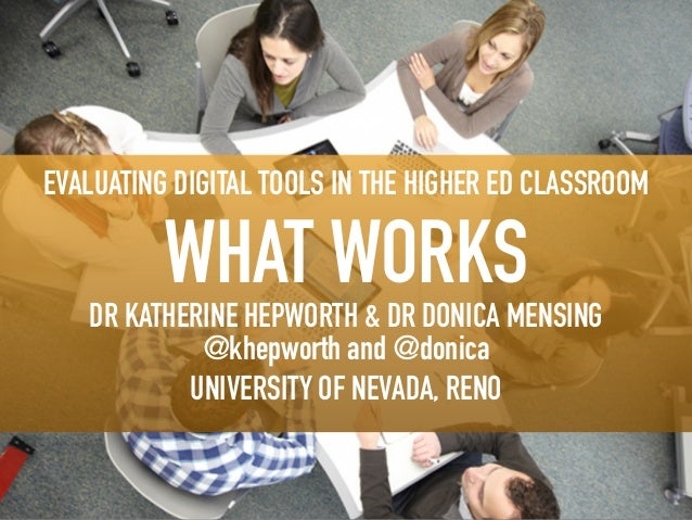 EVALUATING DIGITAL TOOLS IN THE HIGHER ED CLASSROOM WHAT WORKS DR KATHERINE HEPWORTH & DR DONICA MENSING @khepworth and @d...