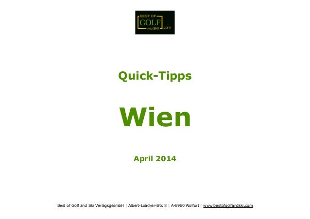! ! ! ! ! ! ! ! Quick-Tipps ! Wien ! April 2014 ! ! ! ! Best of Golf and Ski VerlagsgesmbH | Albert-Loacker-Str. 8 | A-696...