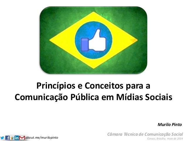 about.me/murilopinto Princípios e Conceitos para a Comunicação Pública em Mídias Sociais Câmara Técnica de Comunicação Soc...