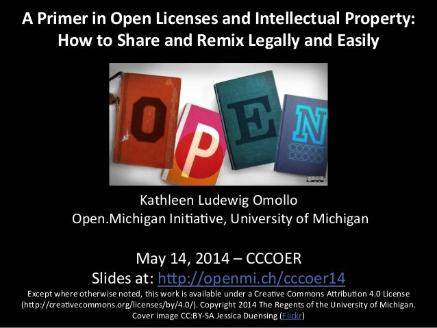 A  Primer  in  Open  Licenses  and  Intellectual  Property:   How  to  Share  and  Remix  Legall...