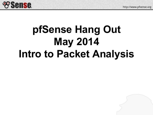 pfSense Hang Out May 2014 Intro to Packet Analysis