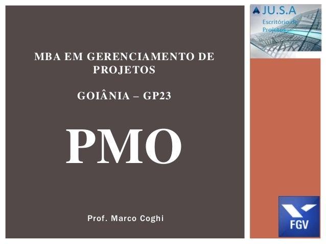 Prof. Marco Coghi MBA EM GERENCIAMENTO DE PROJETOS GOIÂNIA – GP23 PMO