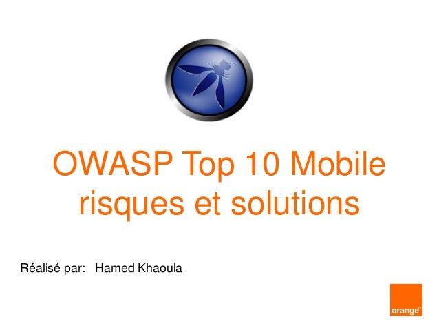 Réalisé par: Hamed Khaoula OWASP Top 10 Mobile risques et solutions