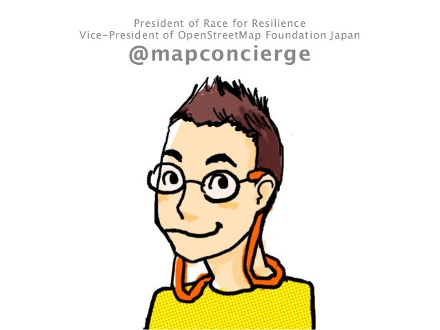 President of Race for Resilience Vice-President of OpenStreetMap Foundation Japan @mapconcierge