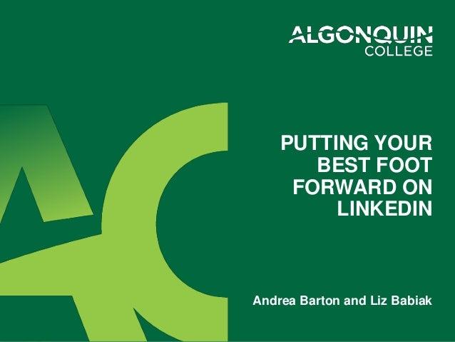 PUTTING YOUR BEST FOOT FORWARD ON LINKEDIN Andrea Barton and Liz Babiak
