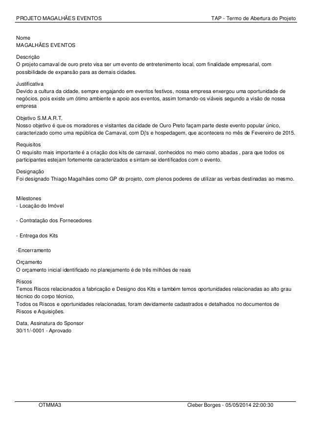 PROJETO MAGALHÃES EVENTOS TAP - Termo de Abertura do Projeto Nome MAGALHÃES EVENTOS Descrição O projeto carnaval de ouro p...