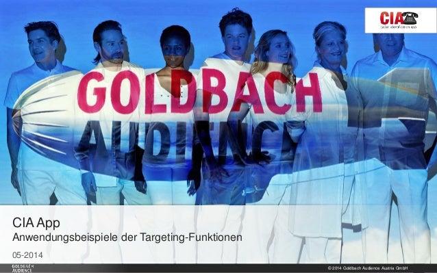 © 2014 Goldbach Audience Austria GmbH 1 05-2014 CIA App Anwendungsbeispiele der Targeting-Funktionen