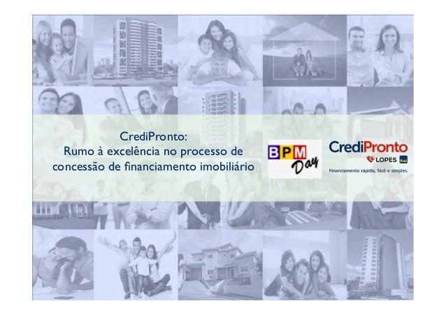 CrediPronto:  Rumo à excelência no processo de  concessão de financiamento imobiliário