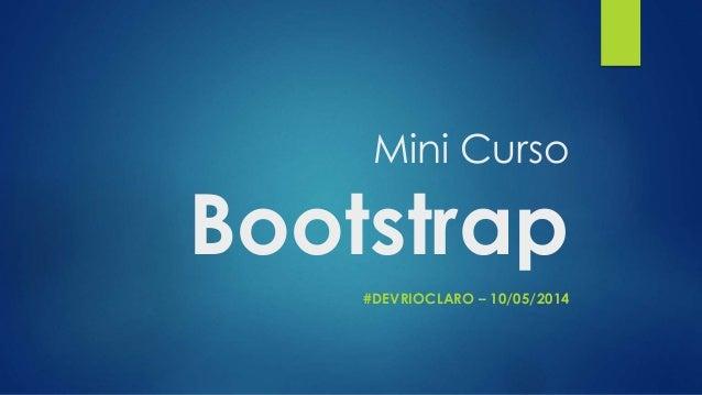 Mini Curso Bootstrap #DEVRIOCLARO – 10/05/2014