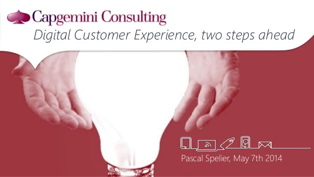Pascal Spelier, May 7th 2014 Digital Customer Experience, two steps ahead