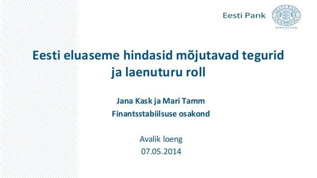 Eesti eluaseme hindasid mõjutavad tegurid ja laenuturu roll Jana Kask ja Mari Tamm Finantsstabiilsuse osakond Avalik loeng...