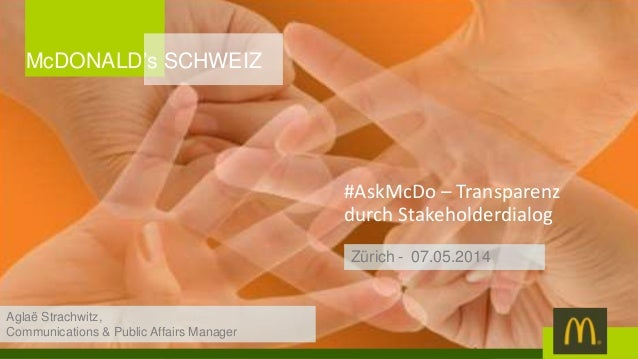 #AskMcDo – Transparenz durch Stakeholderdialog Zürich - 07.05.2014 McDONALD's SCHWEIZ Aglaë Strachwitz, Communications & P...