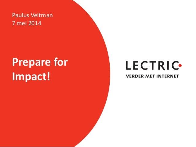 Prepare for Impact! Paulus Veltman 7 mei 2014