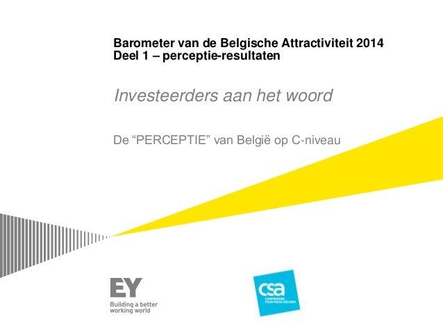 """Barometer van de Belgische Attractiviteit 2014 Deel 1 – perceptie-resultaten Investeerders aan het woord De """"PERCEPTIE"""" va..."""
