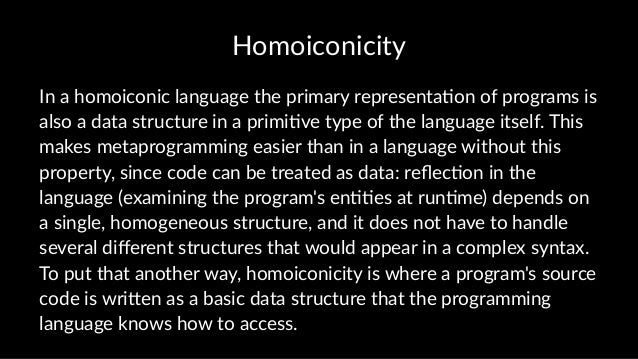 Homoiconicity In a homoiconic language the primary representa3on of programs is also a data structure in a primi3ve type o...
