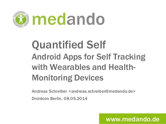 www.medando.de Quantified Self Android Apps for Self Tracking with Wearables and Health- Monitoring Devices Andreas Schrei...