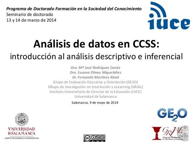 Análisis de datos en CCSS: introducción al análisis descriptivo e inferencial Dra. Mª José Rodríguez Conde Dra. Susana Olm...