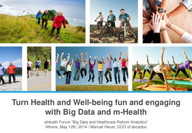 "Turn Health and Well-being fun and engaging with Big Data and m-Health eHealth Forum ""Big Data and Healthcare Reform Analy..."