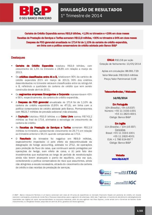 1/15 DIVULGAÇÃO DE RESULTADOS 1º Trimestre de 2014 O BI&P - Banco Indusval & Partners é um banco comercial com mais de 45 ...