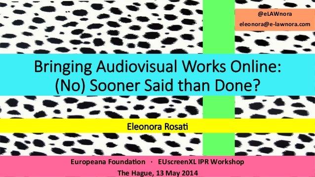 Europeana  Founda,on      ·∙      EUscreenXL  IPR  Workshop   The  Hague,  13  May  2014   B...